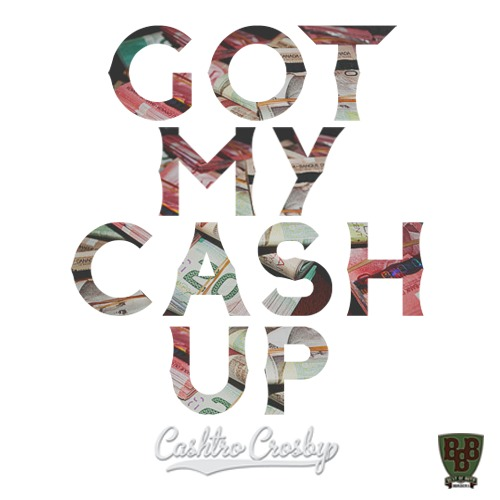 "Cashtro Crosby's ""Got My Cash Up"" cover art"
