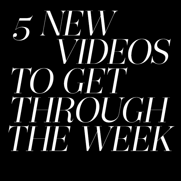 5 New Videos To Get Through The Week