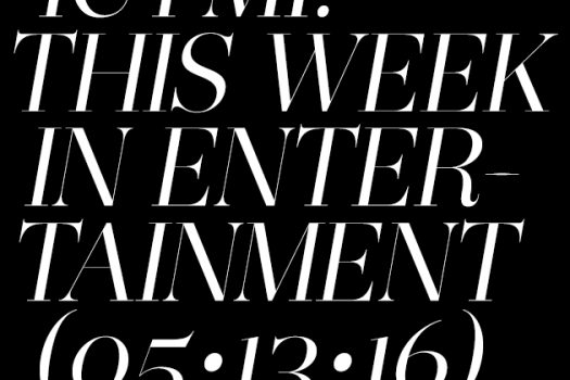 This Week in Entertainment: News Edition (05/13/2016)