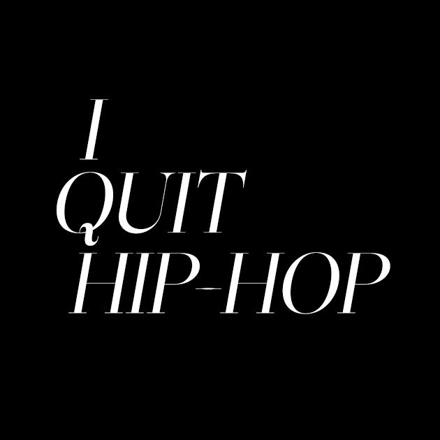 I Quit Hip-Hop
